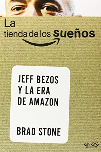 La tienda de los sueos / The Everything Store: Jeff Bezos y la era de Amazon / Jeff Bezos and the Age of Amazon (Spanish Edition)
