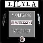 Erzählungen 1: Die Hundeblume / Die Krähen fliegen abends nach Hause / Gespräch über den Dächern / Stimmen sind da in der Luft - in der Nacht / Generation ohne Abschied | Wolfgang Borchert