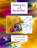 Making Art with Butterflies: a Jeanne S Coloring Book (Volume 1)