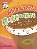 Bible Craft Potpourri: 50 Clever Bible Craft Projects