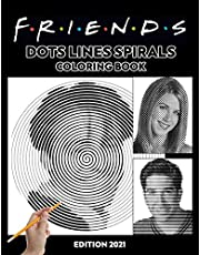 Friends Dots Lines Spirals Coloring Book: Friends TV Show Coloring Book For Adult To Relief Stress