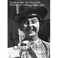 Gegen die Unsichtbarkeit: Designerinnen der Deutschen Werkstätte Hellerau, 1898 bis 1938