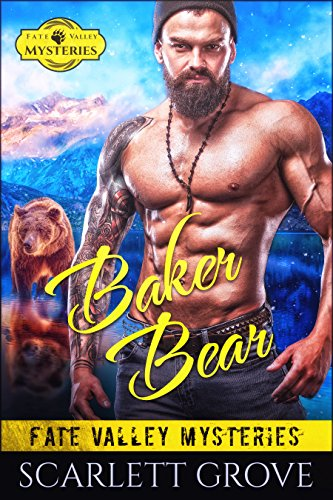 Baker Bear (Small Town Bear Shifter Mystery Romance) (Fate Valley Mysteries Book 5) by [Grove, Scarlett]