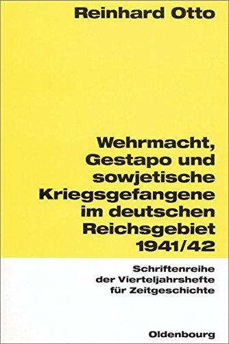 Wehrmacht, Gestapo und sowjetische Kriegsgefangene im sowjetisch-deutschen Reichsgebiet 1941/42 (Schriftenreihe der Vierteljahrshefte für Zeitgeschichte, Band 77)