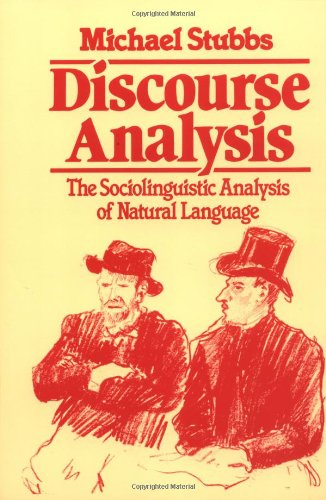 Discourse Analysis: The Sociolinguistic Analysis of Natural Language (Language in Society, 4)