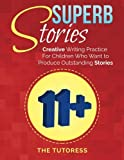 Superb Stories: 11+ Creative Writing Practice For Children Who Want to Produce Outstanding Stories