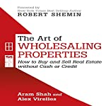 The Art of Wholesaling Properties: How to Buy and Sell Real Estate Without Cash or Credit | Aram Shah,Alex Virelles
