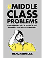 Middle Class Problems: Problems but not real actual problems, just middle class ones