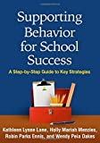 Supporting Behavior for School Success: A Step-by-Step Guide to Key Strategies by Lane PhD Kathleen Lynne Menzies PhD Holly Mariah Ennis PhD Robin Parks Oakes PhD Wendy Peia (2015-07-08) Paperback