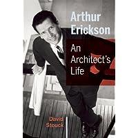 Arthur Erickson: An Architect's Life