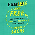 Fearless and Free: How Smart Women Pivot - and Relaunch Their Careers Audiobook by Wendy Sachs Narrated by Joyce Bean
