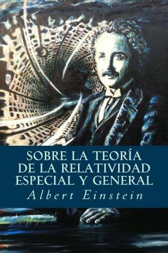 Sobre la Teoria de la Relatividad Especial y General (Spanish Edition) [Albert Einstein] (Tapa Blanda)