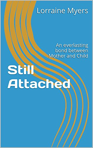 Book: Still Attached - An everlasting bond between Mother and Child by Lorraine Myers