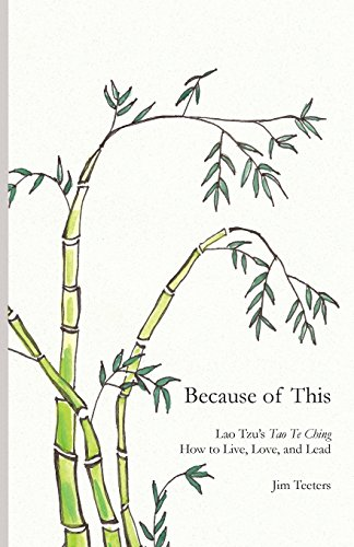 Because of This: Lao Tzu's Tao Te Ching: How to Live, Love, and Lead