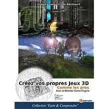 Creer Vos Propres Jeux 3D Comme Les Pros: Avec Le Blender Game Engine
