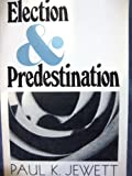 Election and Predestination, Paul K. Jewett, 0802800904