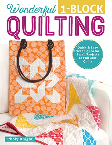 Wonderful One-Block Quilting: Quick and Easy Techniques for Small Projects to Full-Size Quilts (Design Originals) Potholders, Handbags, Scarves, Boxes, and More to Use Up Your Stash & Scraps Fast