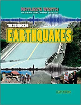 The Science of Earthquakes (Nature's Wrath: The Science Behind Natural Disasters (Gareth) by Matt Anniss (2013-01-01)