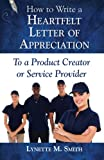 How to Write a Heartfelt Letter of Appreciation to a Product Creator or Service Provider (Volume 3)