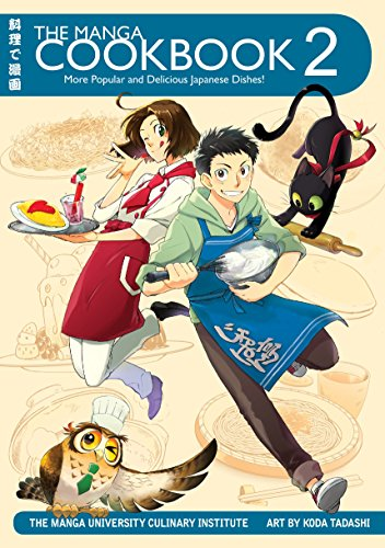 The Manga Cookbook Vol. 2: More Popular and Delicious Japanese Dishes! by The Manga University Culinary Institute, Koda Tadashi