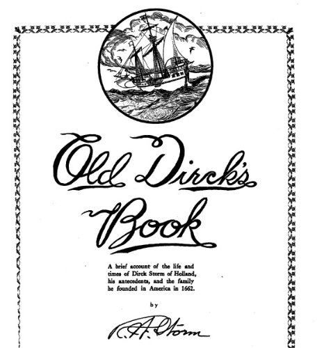 Old Dirck's Book : A Brief Account of the Life and Times of Dirck Storm of Holland, His Antecedents, and the Family He Founded in America in 1662