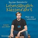 Lebenslänglich Klassenfahrt: Mehr vom Lehrerkind | Bastian Bielendorfer
