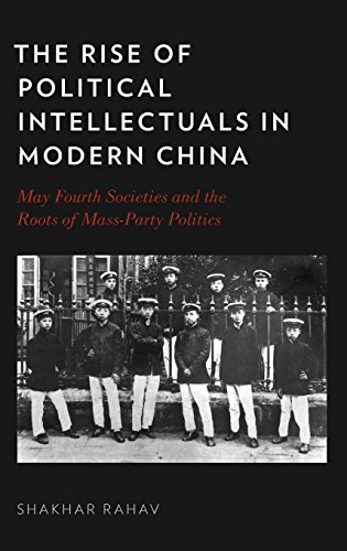 The Rise of Political Intellectuals in Modern China: May Fourth Societies and the Roots of Mass-Party Politics