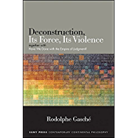 "Deconstruction, Its Force, Its Violence: together with ""Have We Done with the Empire of Judgment?"" (SUNY series in Contemporary Continental Philosophy)"