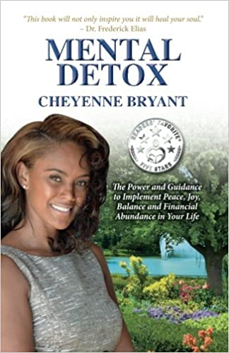 Mental Detox: The Power and Guidance to Implement Peace, Joy, Balance, and Financial Abundance in Your Life 1st Edition by Cheyenne Bryant