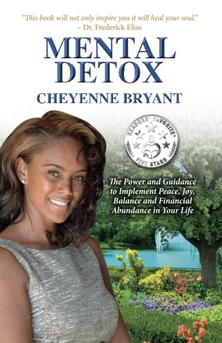 Mental Detox: The Power and Guidance to Implement Peace, Joy, Balance, and Financial Abundance in Your Life