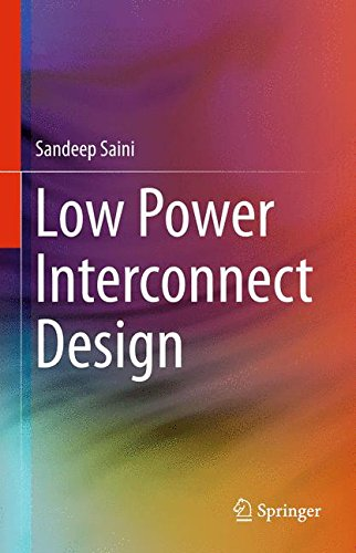 Low Power Interconnect Design (Lecture Notes in Electrical Engineering)