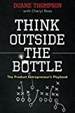 img - for Think Outside the Bottle: The Product Entrepreneur's Playbook book / textbook / text book