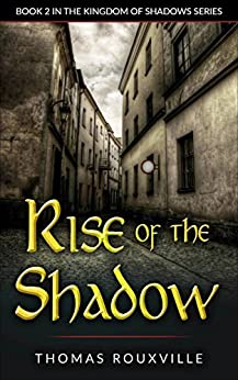 Rise of the Shadow (The Kingdom of Shadows Book 2) by [Rouxville, Thomas]