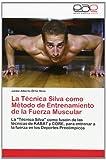La Técnica Silva Como Método de Entrenamiento de la Fuerza Muscular, Jaime Alberto Ortiz Silva, 3845492929