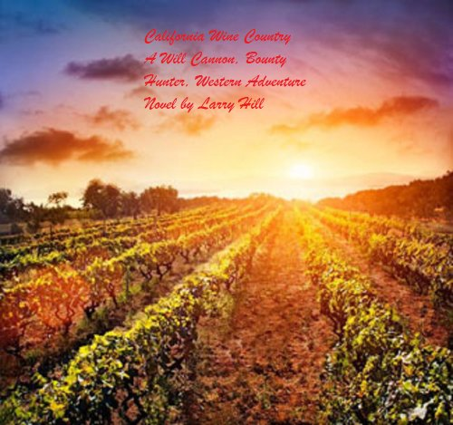 California Wine Country: A Will Cannon, Bounty Hunter, Western Adventure Novel (Will Cannon, Bounty Hunter, Western Adventure Novels Book - Adventures Hours California