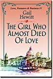 The Girl Who Almost Died Of Love (Love, Romance and Business Book 1)