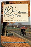 A Quiet Moment in Time : A Contemporary View of Amish Society, Kreps, George M. and Donnermeyer, Joseph F., 1890050091