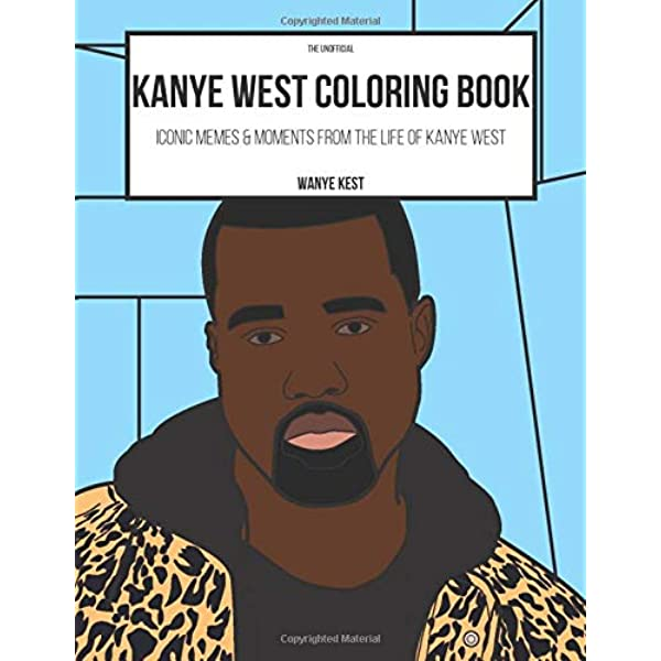 The Kanye West Coloring Book Iconic Memes Moments From The Life Of Kanye West Rap Colouring Books Kest Wanye 9781792103155 Amazon Com Books