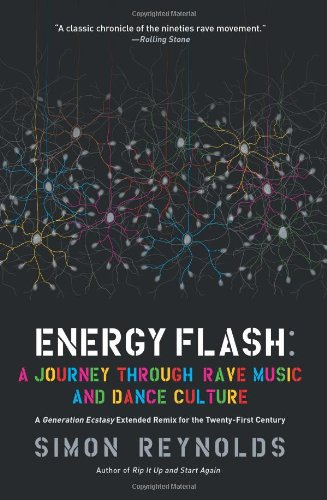 Energy Flash: A Journey Through Rave Music and Dance Culture [Simon Reynolds] (Tapa Blanda)