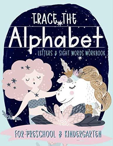 Trace the Alphabet: Letters & Sight Words Workbook for Preschool & Kindergarten: Unicorn & Mermaid Theme Handwriting Practice Workbook for Preschool & ... Boys & Girls (Ages 3-5 Reading & Writing) -