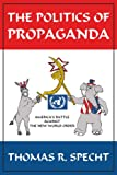 Politics of Propaganda Americas Battle, Thomas Specht, 1425961002