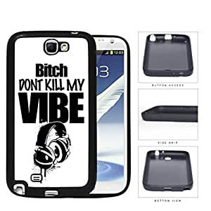 Bitch Don't Kill My Vibe Headphone Overspray Rubber Silicone TPU Cell Phone Case Samsung Galaxy Note 2 II N7100