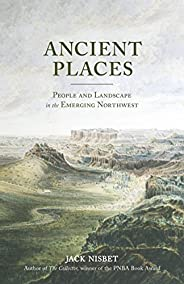 Ancient Places: People and Landscape in the Emerging Northwest