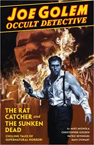 Joe Golem Occult Detective Volume 1- The Rat Catcher and The Sunken Dead by Mike Mignola