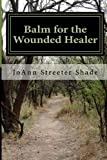 Balm for the Wounded Healer, JoAnn Streeter Shade, 1480119849