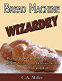Bread Machine Wizardry: Pictorial Step-by-Step Instructions for Creating Amazing and Delicious Breads, Pizzas, Spreads and More! (Kitchen Gadget Wizardry Book 2) offers