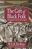 The Gift of Black Folk, W. E. B. Du Bois, 0757003192