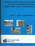 Training and Certification of Field Personnel for Unbonded Post-Tensioning (Leverl 1: Field fundamentals) [Spiral-bound]