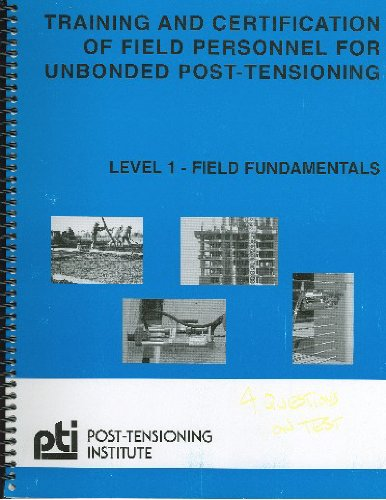 Training and Certification of Field Personnel for Unbonded Post-Tensioning (Leverl 1: Field fundamentals) [Spiral-bound] - Field Training