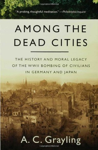 Among the Dead Cities: The History and Moral Legacy of the WWII Bombing of Civilians in Germany and Japan (Bloomsbury Revelations)